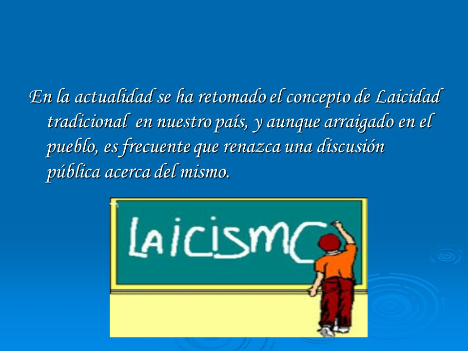 MARCO JURIDICO ACTUAL Laicidad como principio rector del sistema educativo nacional se encuentra incluido en las diferentes relaciones que se establecen entre Estado y Educación.