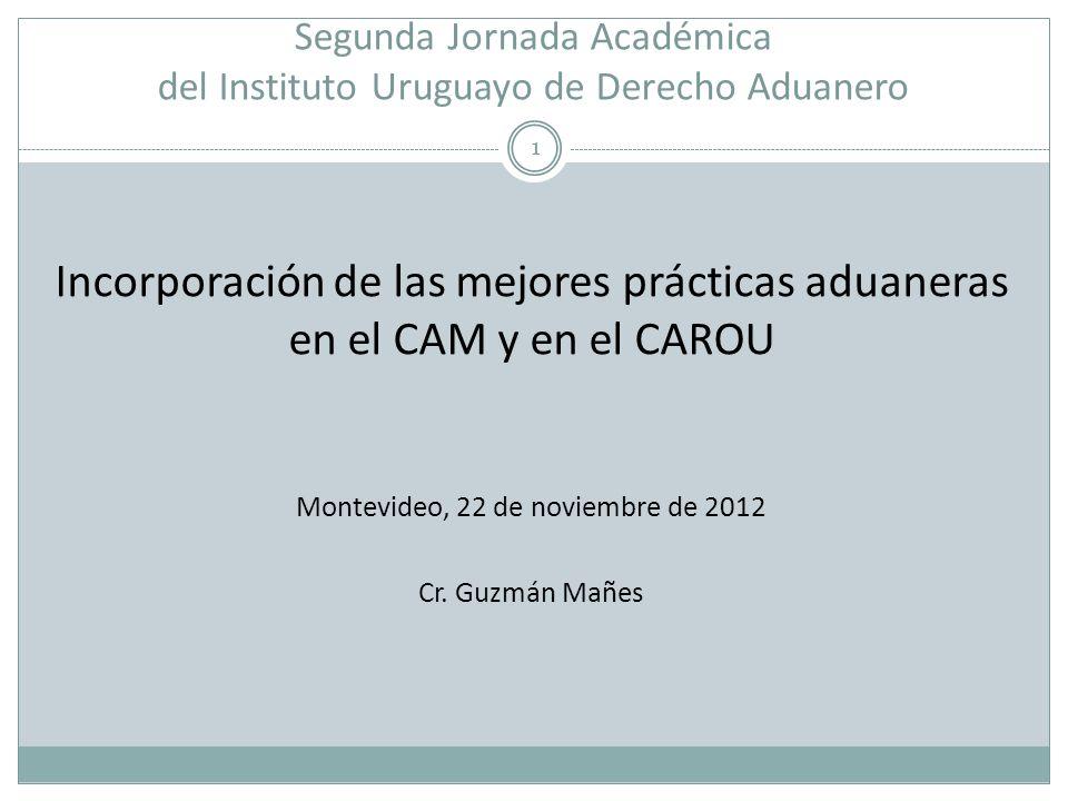 Segunda Jornada Académica del Instituto Uruguayo de Derecho Aduanero 1 Incorporación de las mejores prácticas aduaneras en el CAM y en el CAROU Montev