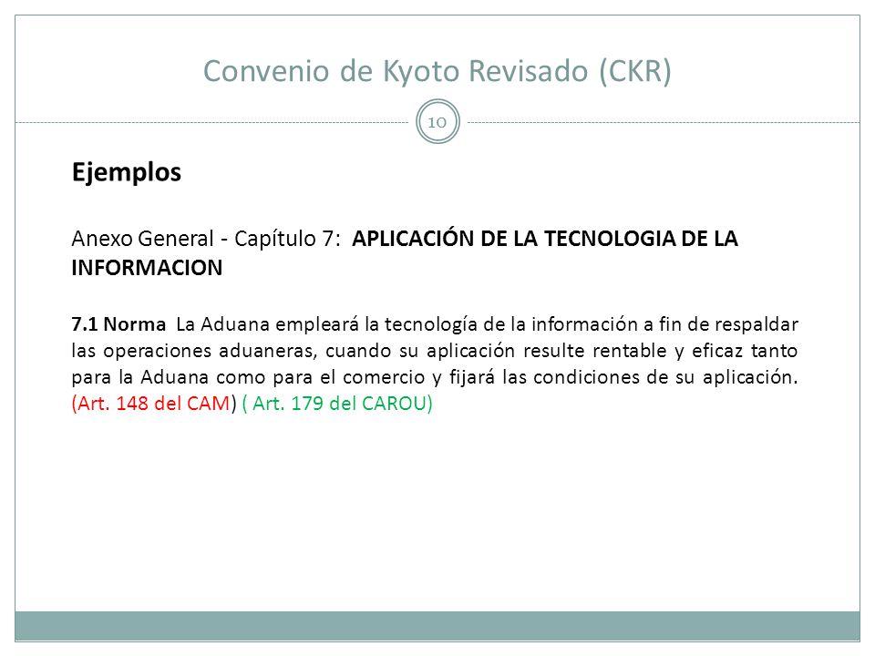 Convenio de Kyoto Revisado (CKR) 10 Ejemplos Anexo General - Capítulo 7: APLICACIÓN DE LA TECNOLOGIA DE LA INFORMACION 7.1 Norma La Aduana empleará la