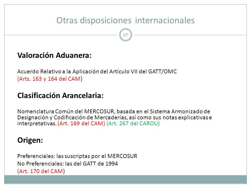 Otras disposiciones internacionales 17 Valoración Aduanera: Acuerdo Relativo a la Aplicación del Artículo VII del GATT/OMC (Arts. 163 y 164 del CAM) C