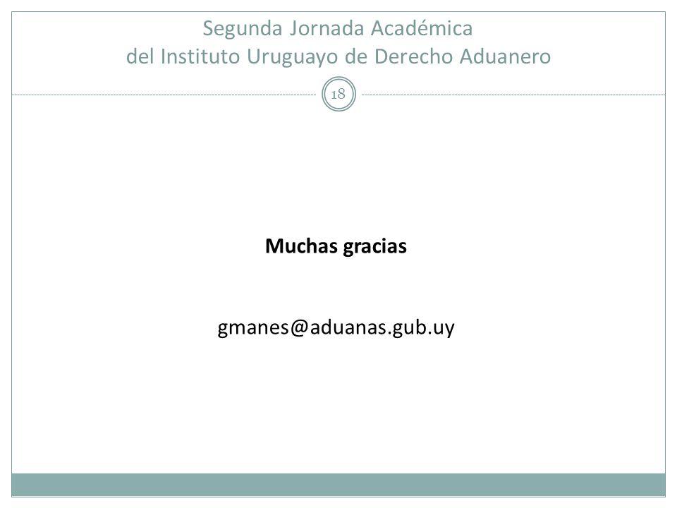 Segunda Jornada Académica del Instituto Uruguayo de Derecho Aduanero 18 Muchas gracias gmanes@aduanas.gub.uy