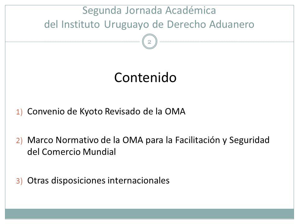 Segunda Jornada Académica del Instituto Uruguayo de Derecho Aduanero 2 Contenido 1) Convenio de Kyoto Revisado de la OMA 2) Marco Normativo de la OMA