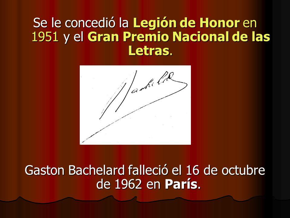 Se le concedió la Legión de Honor en 1951 y el Gran Premio Nacional de las Letras. Gaston Bachelard falleció el 16 de octubre de 1962 en París. Gaston