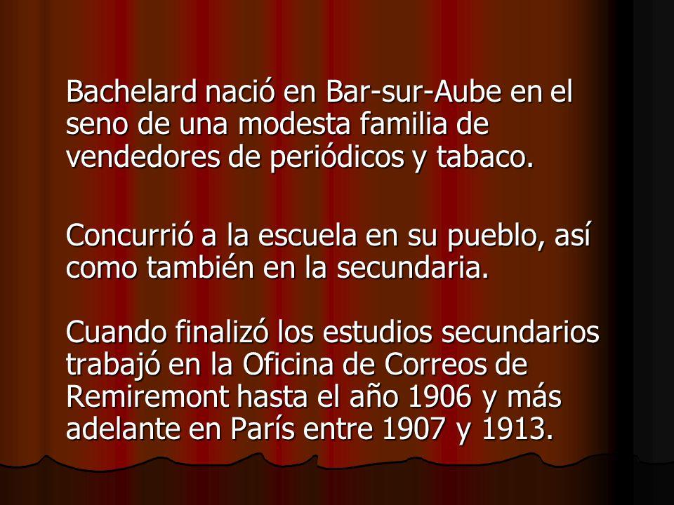 Bachelard nació en Bar-sur-Aube en el seno de una modesta familia de vendedores de periódicos y tabaco. Concurrió a la escuela en su pueblo, así como