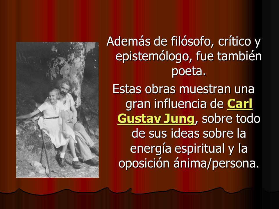 Además de filósofo, crítico y epistemólogo, fue también poeta. Estas obras muestran una gran influencia de Carl Gustav Jung, sobre todo de sus ideas s