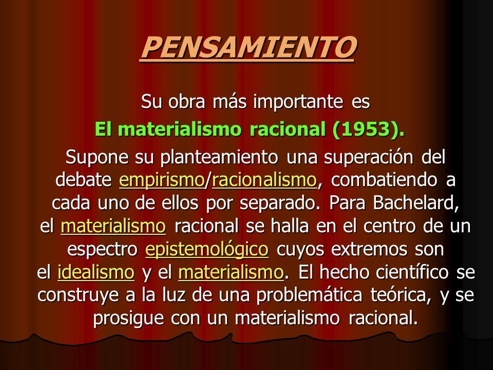 PENSAMIENTO Su obra más importante es El materialismo racional (1953). El materialismo racional (1953). Supone su planteamiento una superación del deb