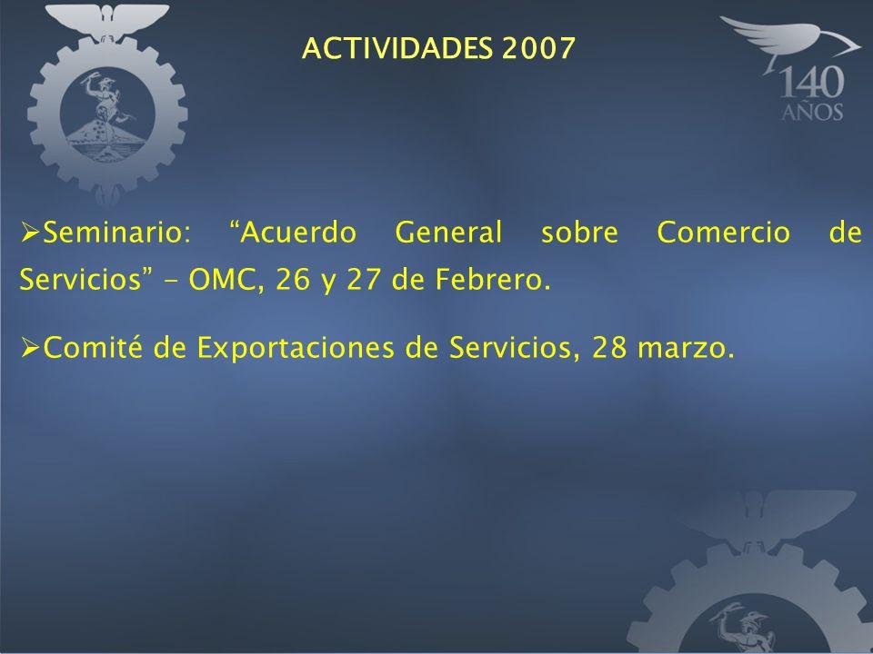 Seminario: Acuerdo General sobre Comercio de Servicios - OMC, 26 y 27 de Febrero. Comité de Exportaciones de Servicios, 28 marzo. ACTIVIDADES 2007