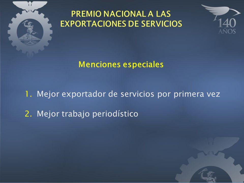Menciones especiales 1.Mejor exportador de servicios por primera vez 2.Mejor trabajo periodístico PREMIO NACIONAL A LAS EXPORTACIONES DE SERVICIOS