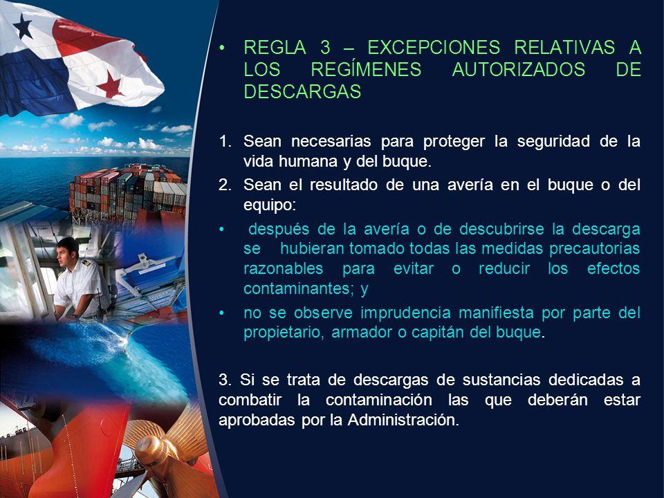 REGLA 3 – EXCEPCIONES RELATIVAS A LOS REGÍMENES AUTORIZADOS DE DESCARGAS 1.Sean necesarias para proteger la seguridad de la vida humana y del buque. 2