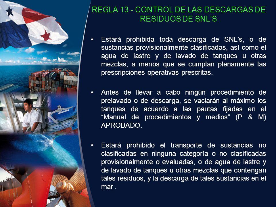 REGLA 13 - CONTROL DE LAS DESCARGAS DE RESIDUOS DE SNLS Estará prohibida toda descarga de SNLs, o de sustancias provisionalmente clasificadas, así com