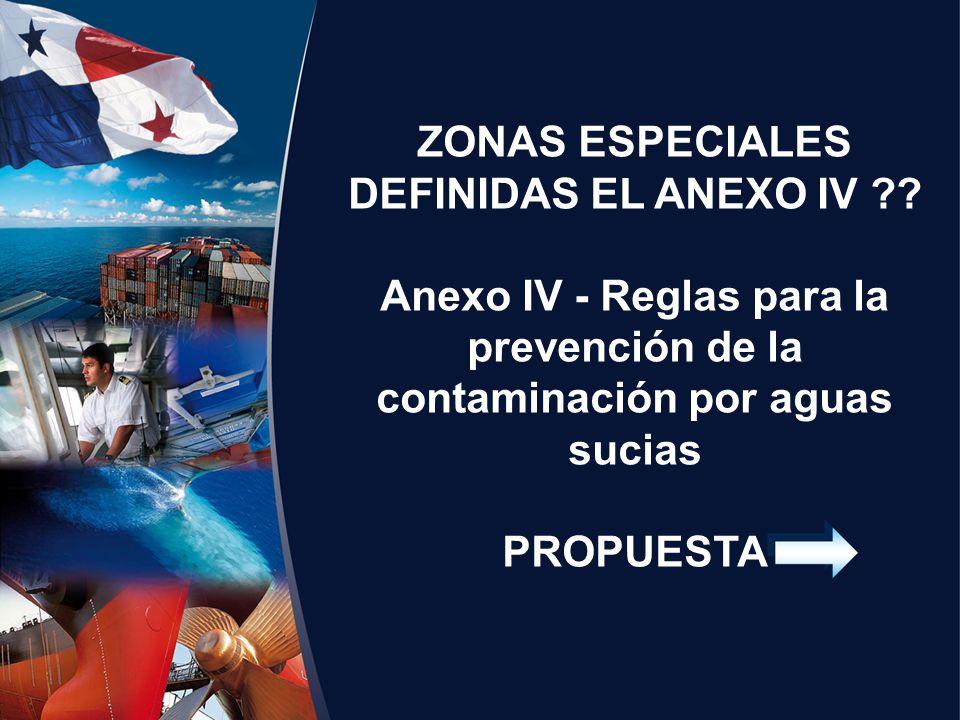 ZONAS ESPECIALES DEFINIDAS EL ANEXO IV ?? Anexo IV - Reglas para la prevención de la contaminación por aguas sucias PROPUESTA