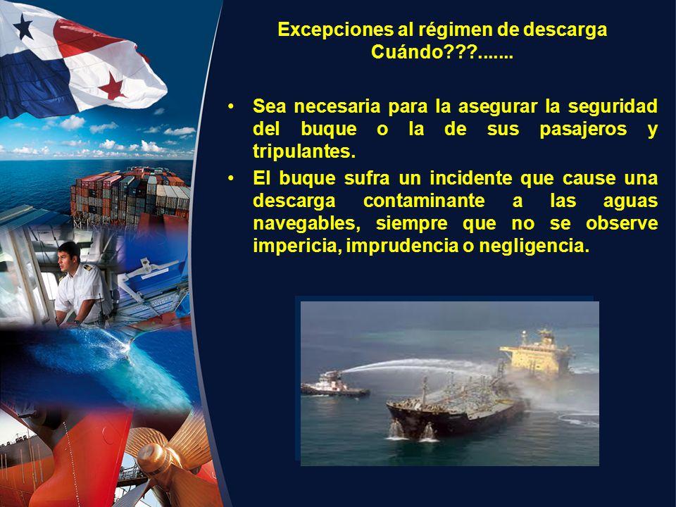 Excepciones al régimen de descarga Cuándo???....... Sea necesaria para la asegurar la seguridad del buque o la de sus pasajeros y tripulantes. El buqu