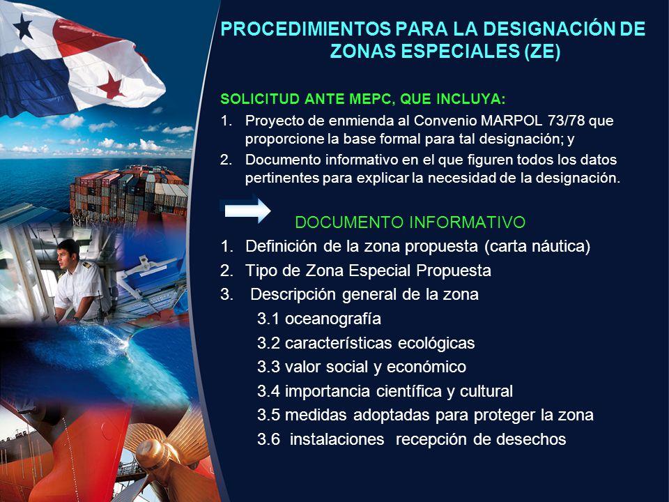 PROCEDIMIENTOS PARA LA DESIGNACIÓN DE ZONAS ESPECIALES (ZE) SOLICITUD ANTE MEPC, QUE INCLUYA: 1.Proyecto de enmienda al Convenio MARPOL 73/78 que prop