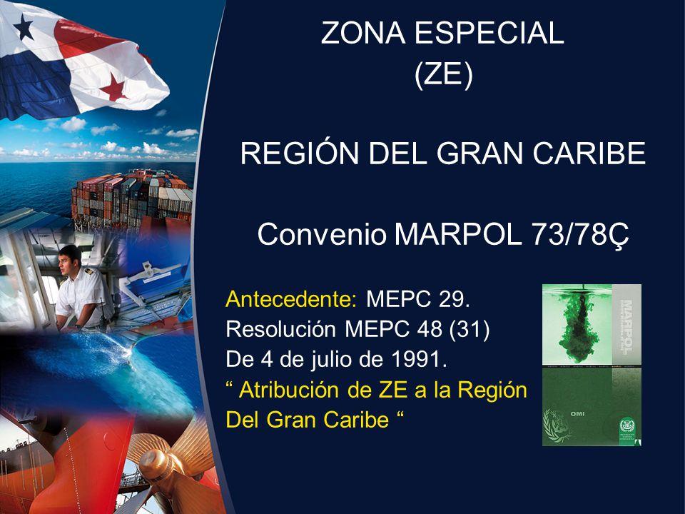 ZONA ESPECIAL (ZE) REGIÓN DEL GRAN CARIBE Convenio MARPOL 73/78Ç Antecedente: MEPC 29. Resolución MEPC 48 (31) De 4 de julio de 1991. Atribución de ZE