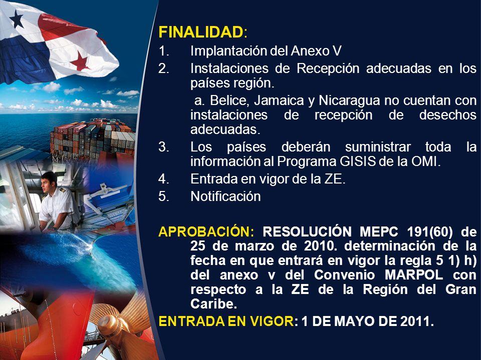 FINALIDAD: 1.Implantación del Anexo V 2.Instalaciones de Recepción adecuadas en los países región. a. Belice, Jamaica y Nicaragua no cuentan con insta