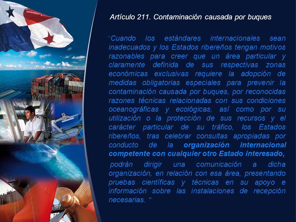Artículo 211. Contaminación causada por buques Cuando los estándares internacionales sean inadecuados y los Estados ribereños tengan motivos razonable