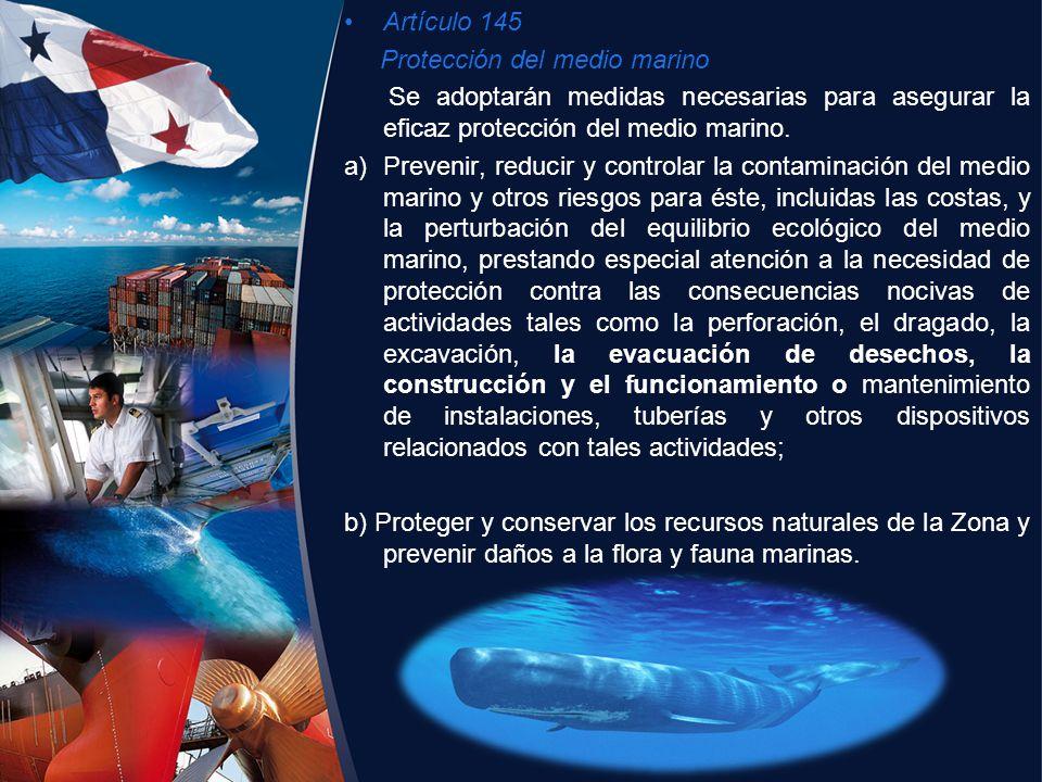 Artículo 145 Protección del medio marino Se adoptarán medidas necesarias para asegurar la eficaz protección del medio marino. a)Prevenir, reducir y co