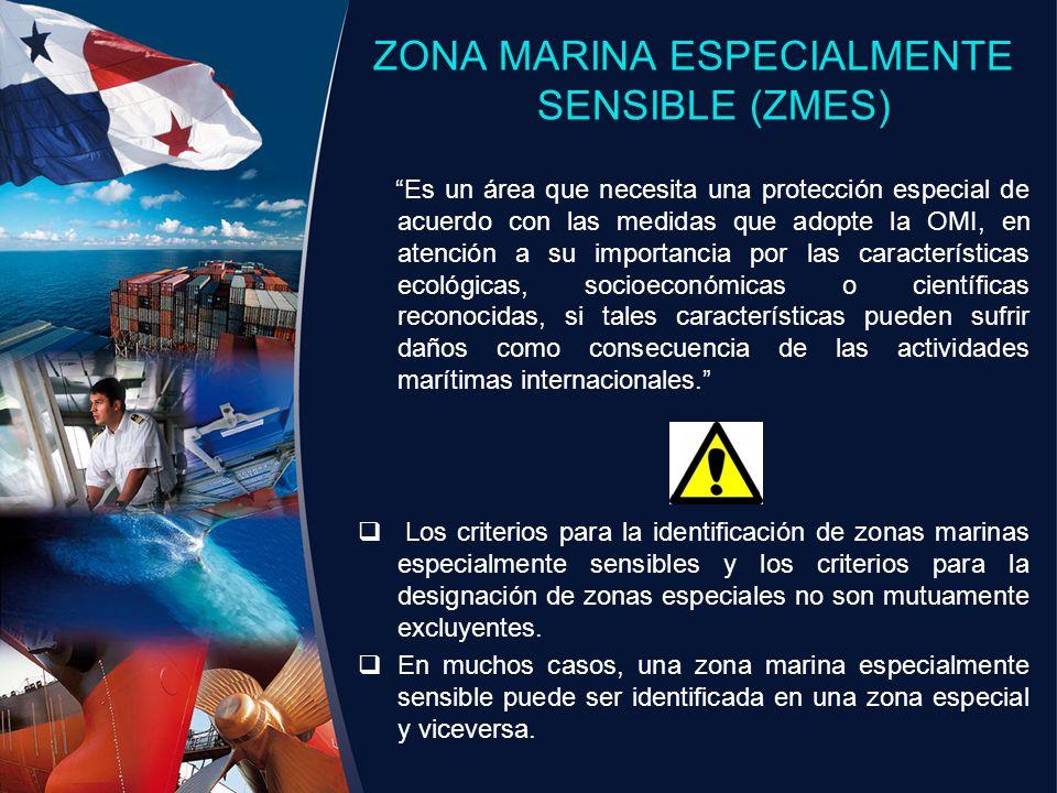 ZONA MARINA ESPECIALMENTE SENSIBLE (ZMES) Es un área que necesita una protección especial de acuerdo con las medidas que adopte la OMI, en atención a