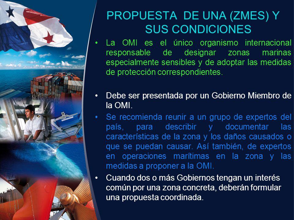 PROPUESTA DE UNA (ZMES) Y SUS CONDICIONES La OMI es el único organismo internacional responsable de designar zonas marinas especialmente sensibles y d