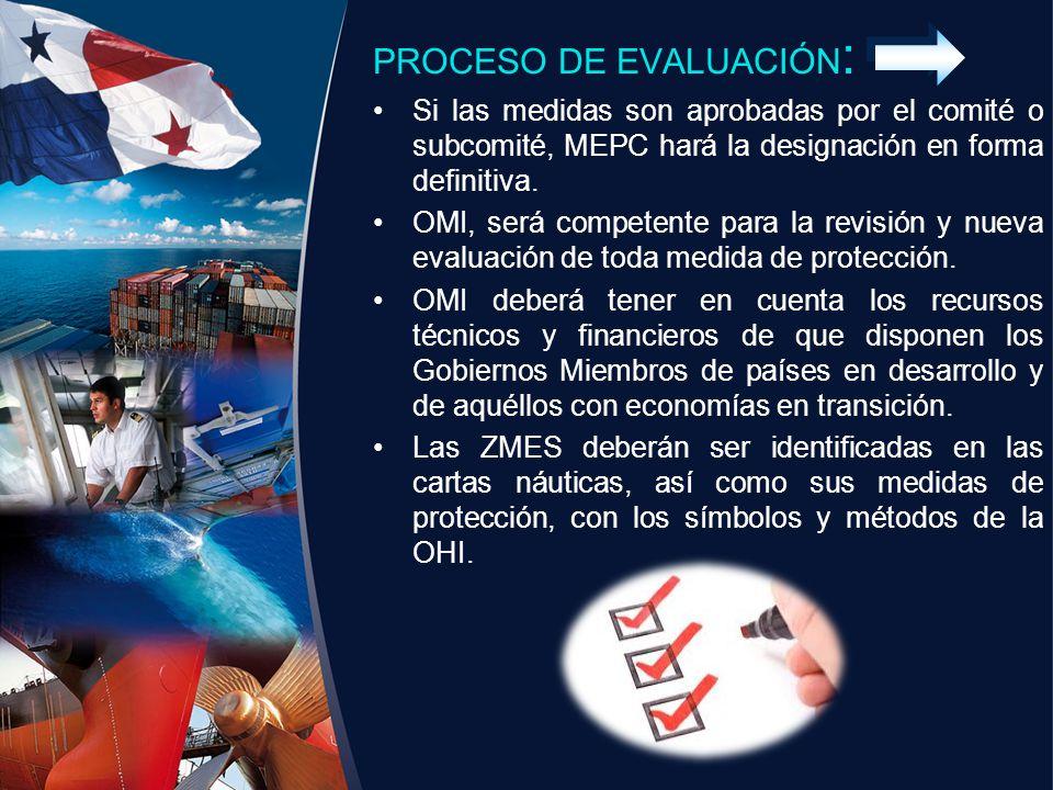 PROCESO DE EVALUACIÓN : Si las medidas son aprobadas por el comité o subcomité, MEPC hará la designación en forma definitiva. OMI, será competente par