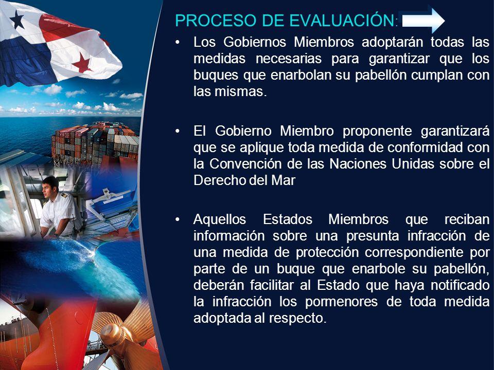 PROCESO DE EVALUACIÓN : Los Gobiernos Miembros adoptarán todas las medidas necesarias para garantizar que los buques que enarbolan su pabellón cumplan