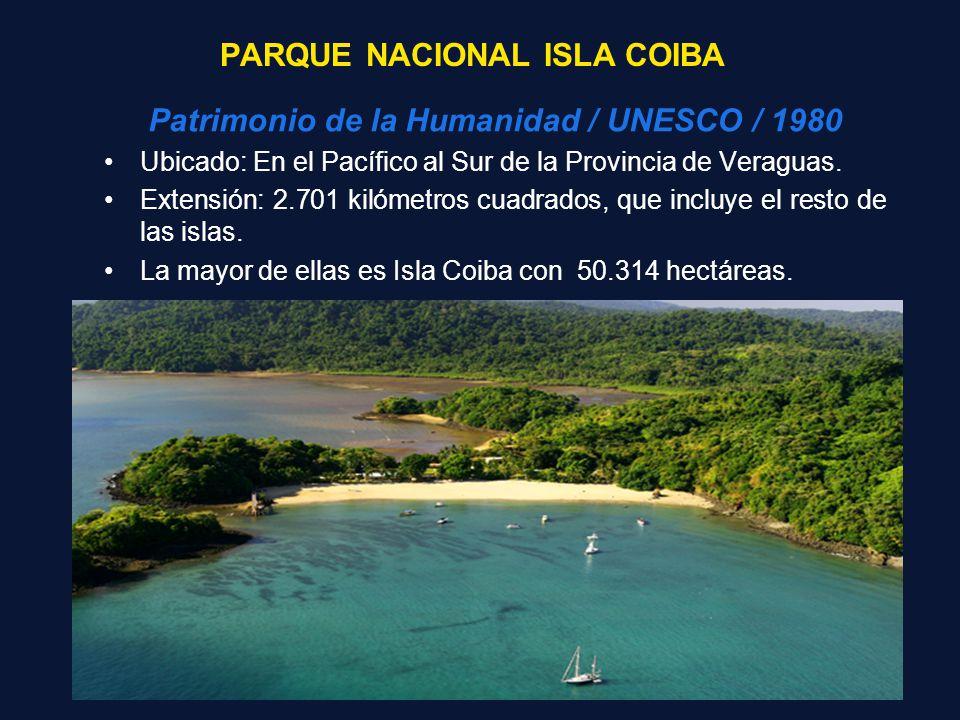 PARQUE NACIONAL ISLA COIBA Patrimonio de la Humanidad / UNESCO / 1980 Ubicado: En el Pacífico al Sur de la Provincia de Veraguas. Extensión: 2.701 kil