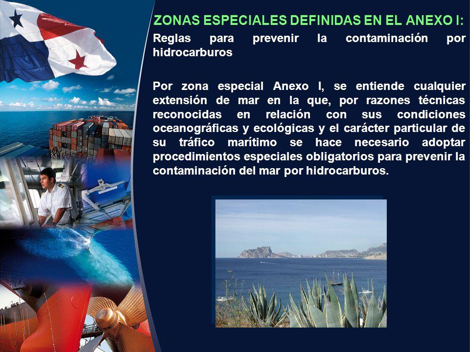 ZONAS ESPECIALES DEFINIDAS EN EL ANEXO I: Reglas para prevenir la contaminación por hidrocarburos Por zona especial Anexo I, se entiende cualquier ext