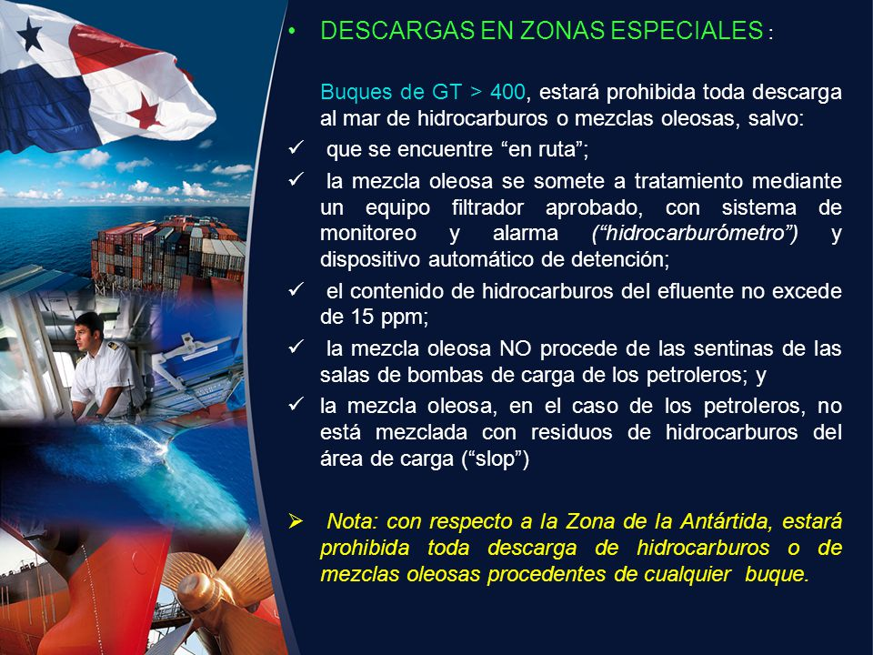 DESCARGAS EN ZONAS ESPECIALES : Buques de GT > 400, estará prohibida toda descarga al mar de hidrocarburos o mezclas oleosas, salvo: que se encuentre