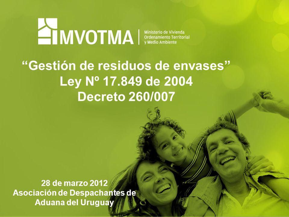 28 de marzo 2012 Asociación de Despachantes de Aduana del Uruguay Gestión de residuos de envases Ley Nº 17.849 de 2004 Decreto 260/007