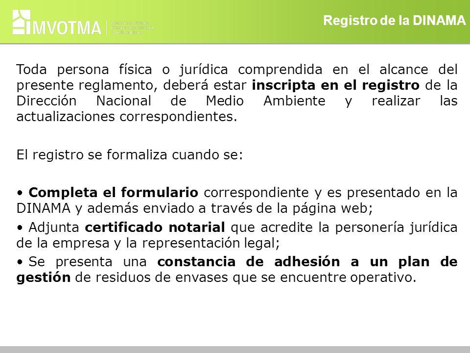Registro de la DINAMA Toda persona física o jurídica comprendida en el alcance del presente reglamento, deberá estar inscripta en el registro de la Di