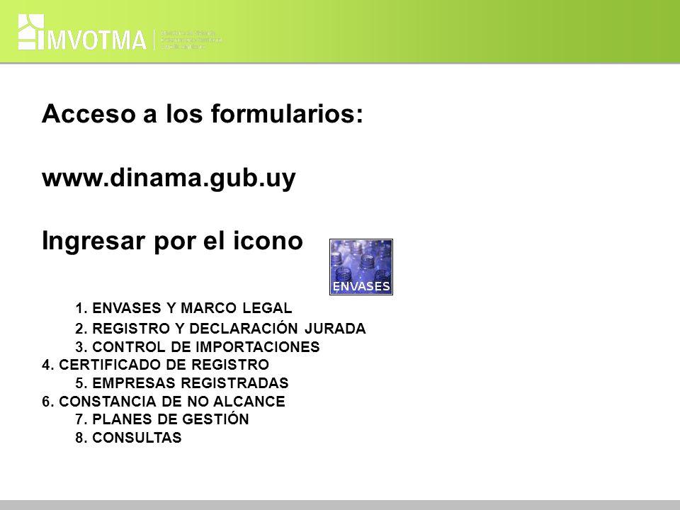 Acceso a los formularios: www.dinama.gub.uy Ingresar por el icono 1. ENVASES Y MARCO LEGAL 2. REGISTRO Y DECLARACIÓN JURADA 3. CONTROL DE IMPORTACIONE