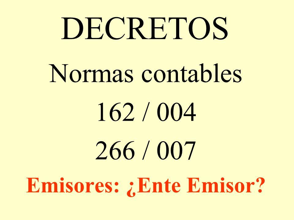 DECRETOS Normas contables 162 / 004 266 / 007 Emisores: ¿Ente Emisor?