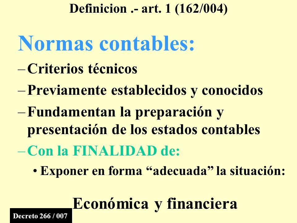 Normas contables: –Criterios técnicos –Previamente establecidos y conocidos –Fundamentan la preparación y presentación de los estados contables –Con la FINALIDAD de: Exponer en forma adecuada la situación: Económica y financiera Definicion.- art.