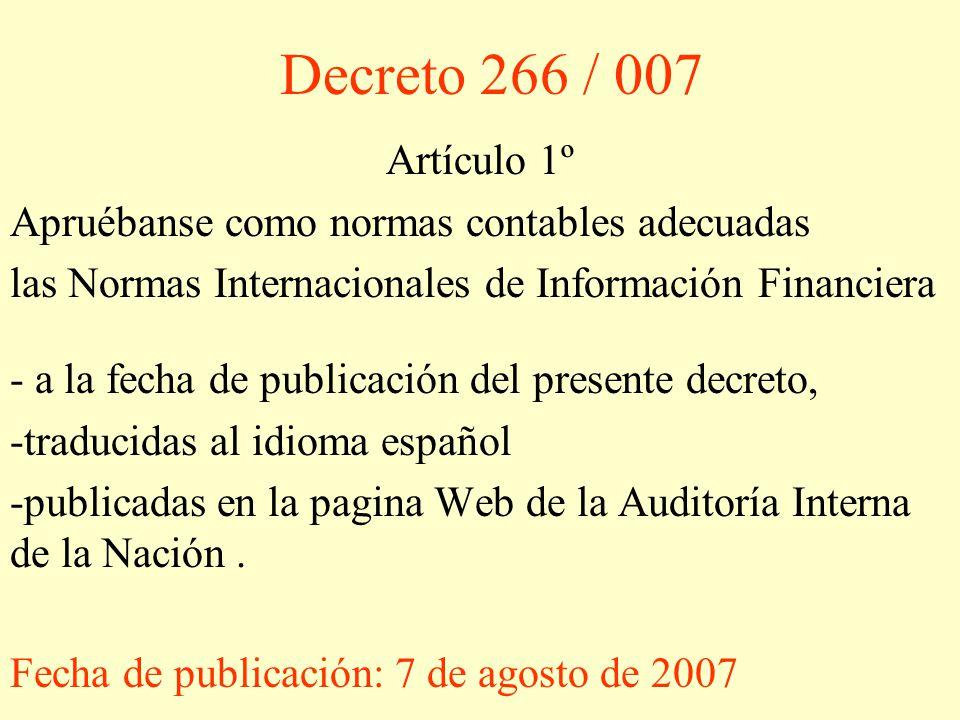 Artículo 1º Apruébanse como normas contables adecuadas las Normas Internacionales de Información Financiera - a la fecha de publicación del presente decreto, -traducidas al idioma español -publicadas en la pagina Web de la Auditoría Interna de la Nación.