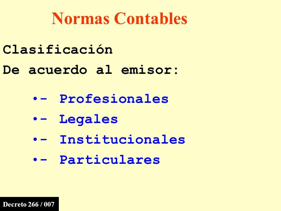 Normas Contables Clasificación De acuerdo al emisor: -Profesionales -Legales -Institucionales -Particulares Decreto 266 / 007
