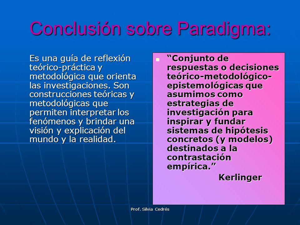 Conclusión sobre Paradigma: Es una guía de reflexión teórico-práctica y metodológica que orienta las investigaciones. Son construcciones teóricas y me