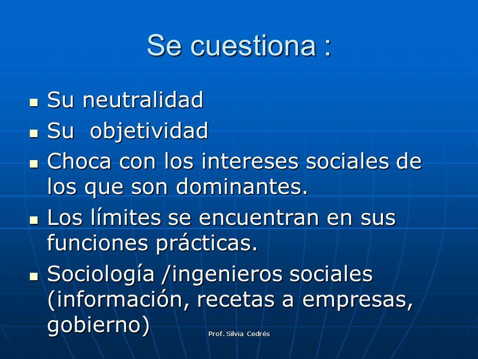 Se cuestiona : Su neutralidad Su neutralidad Su objetividad Su objetividad Choca con los intereses sociales de los que son dominantes. Choca con los i