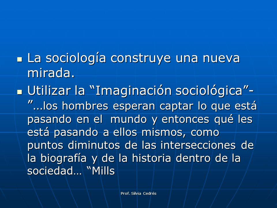 La sociología construye una nueva mirada. La sociología construye una nueva mirada. Utilizar la Imaginación sociológica- … los hombres esperan captar