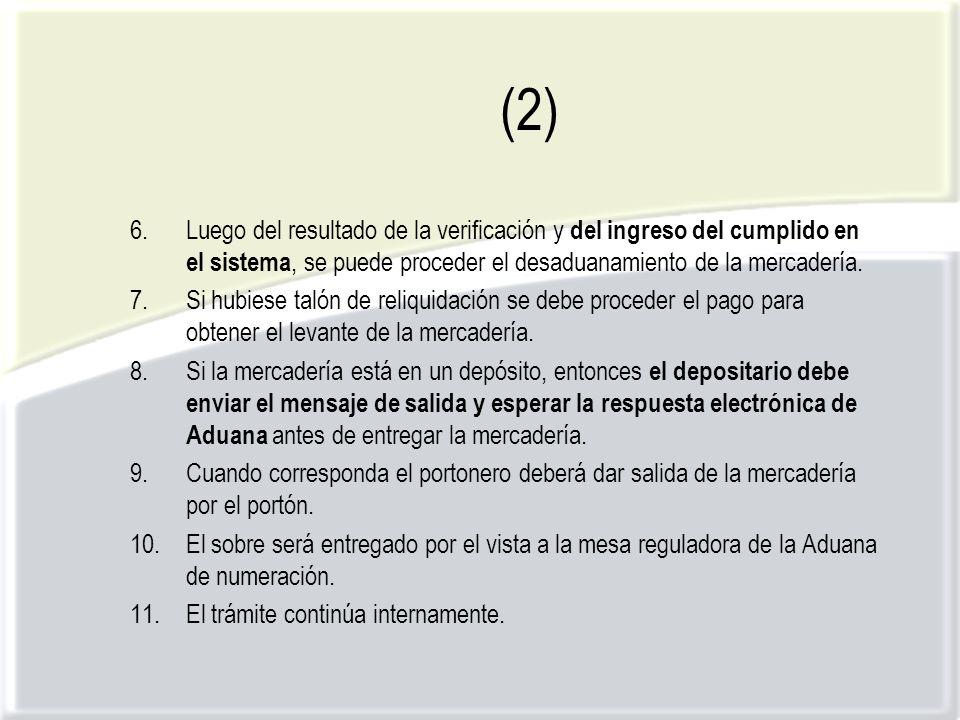(2) 6.Luego del resultado de la verificación y del ingreso del cumplido en el sistema, se puede proceder el desaduanamiento de la mercadería.