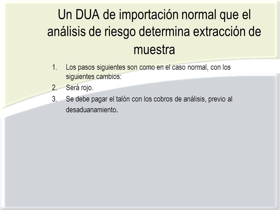 Un DUA de importación normal que el análisis de riesgo determina extracción de muestra 1.Los pasos siguientes son como en el caso normal, con los siguientes cambios: 2.Será rojo.