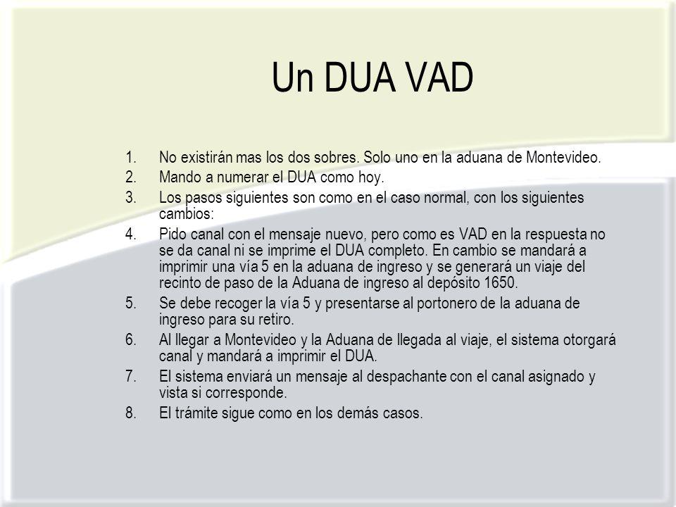Un DUA VAD 1.No existirán mas los dos sobres. Solo uno en la aduana de Montevideo.