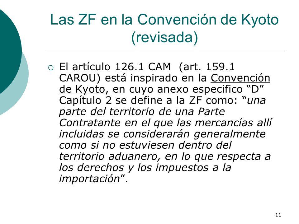 11 Las ZF en la Convención de Kyoto (revisada) El artículo 126.1 CAM (art. 159.1 CAROU) está inspirado en la Convención de Kyoto, en cuyo anexo especi