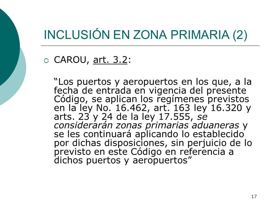 17 INCLUSIÓN EN ZONA PRIMARIA (2) CAROU, art. 3.2: Los puertos y aeropuertos en los que, a la fecha de entrada en vigencia del presente Código, se apl