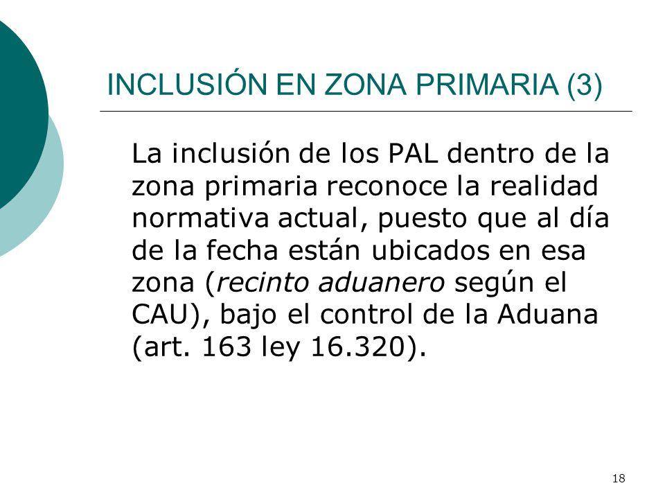 18 INCLUSIÓN EN ZONA PRIMARIA (3) La inclusión de los PAL dentro de la zona primaria reconoce la realidad normativa actual, puesto que al día de la fe