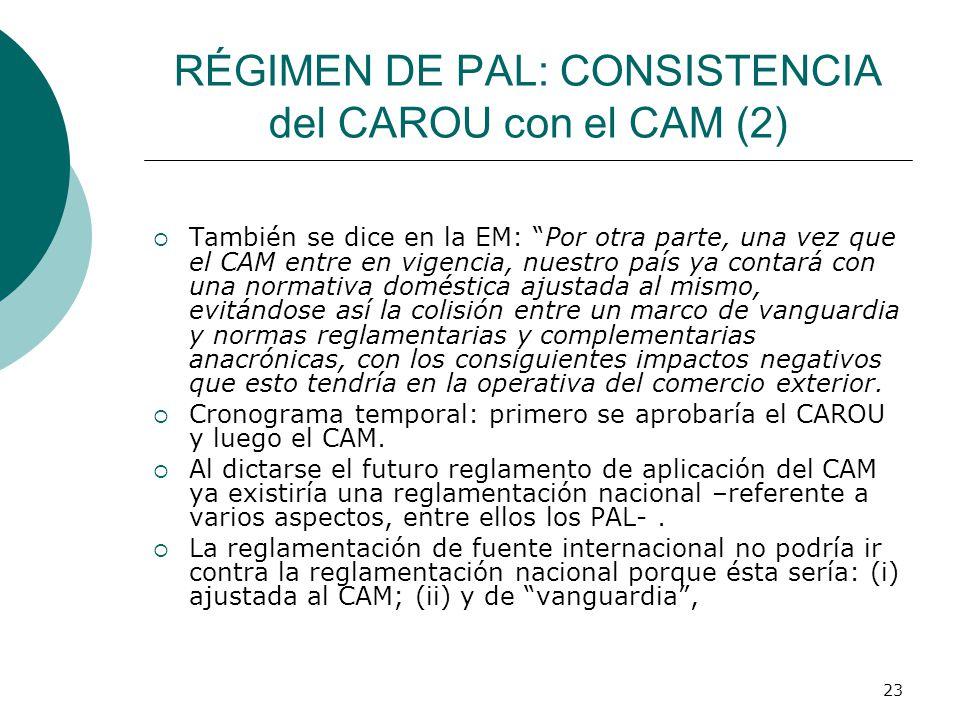 23 RÉGIMEN DE PAL: CONSISTENCIA del CAROU con el CAM (2) También se dice en la EM: Por otra parte, una vez que el CAM entre en vigencia, nuestro país