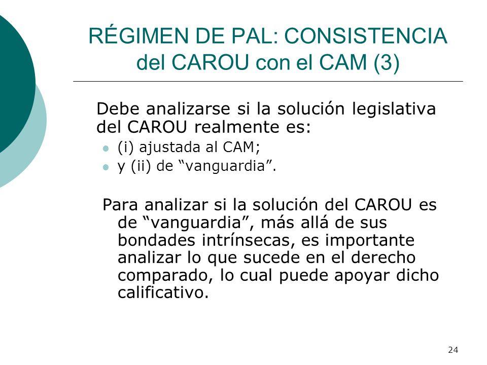 24 RÉGIMEN DE PAL: CONSISTENCIA del CAROU con el CAM (3) Debe analizarse si la solución legislativa del CAROU realmente es: (i) ajustada al CAM; y (ii) de vanguardia.