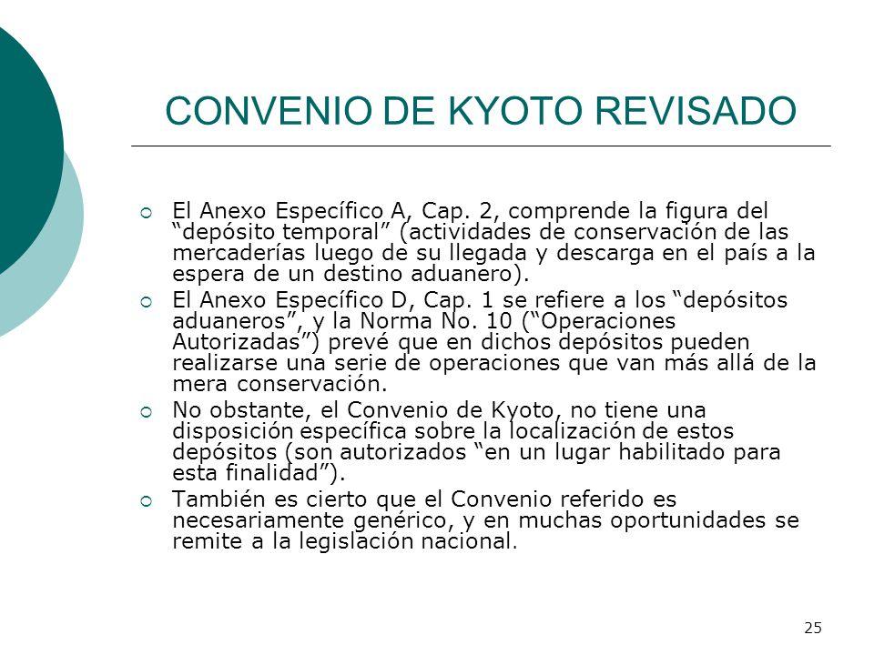 25 CONVENIO DE KYOTO REVISADO El Anexo Específico A, Cap. 2, comprende la figura del depósito temporal (actividades de conservación de las mercaderías