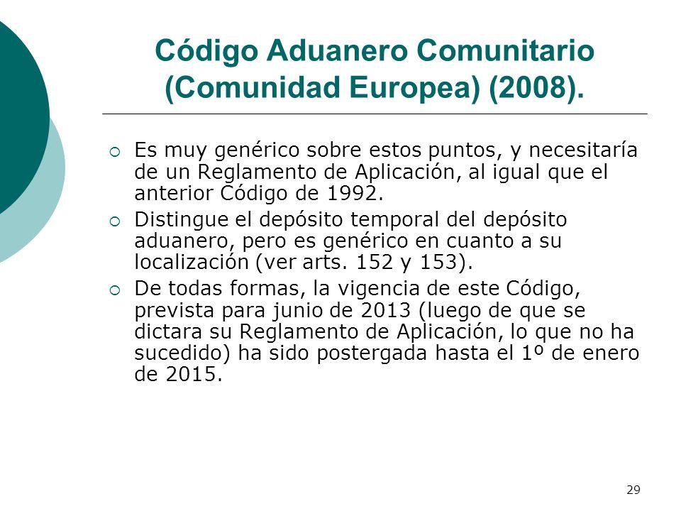 29 Código Aduanero Comunitario (Comunidad Europea) (2008). Es muy genérico sobre estos puntos, y necesitaría de un Reglamento de Aplicación, al igual