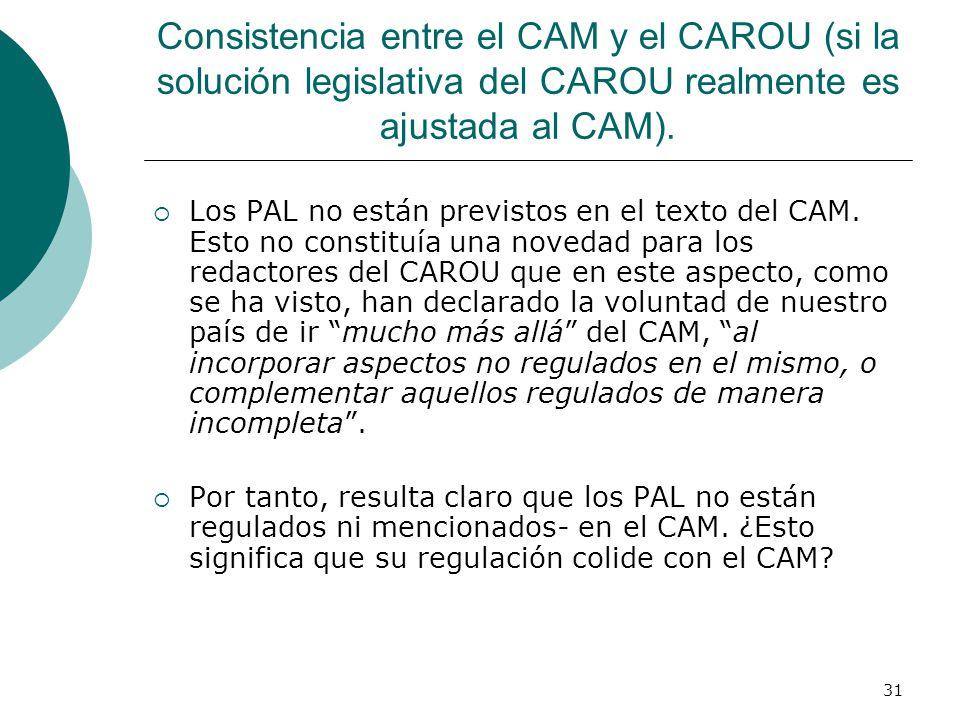 31 Consistencia entre el CAM y el CAROU (si la solución legislativa del CAROU realmente es ajustada al CAM). Los PAL no están previstos en el texto de