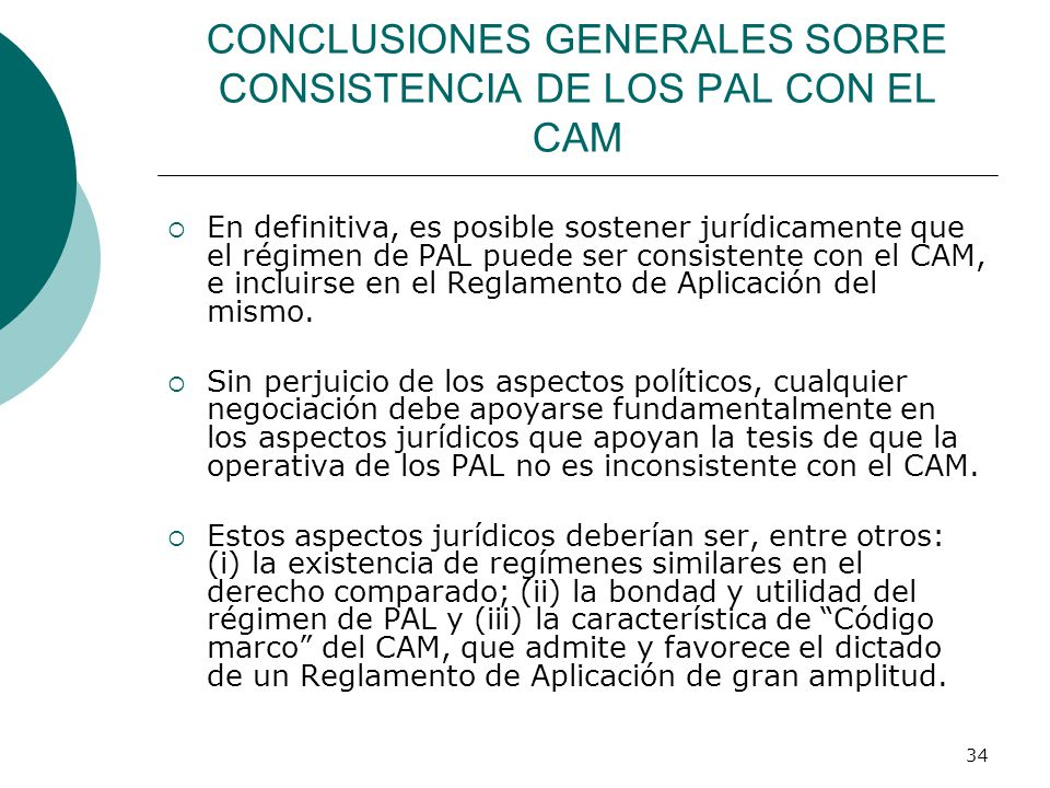 34 CONCLUSIONES GENERALES SOBRE CONSISTENCIA DE LOS PAL CON EL CAM En definitiva, es posible sostener jurídicamente que el régimen de PAL puede ser co